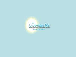 Encourage me moment